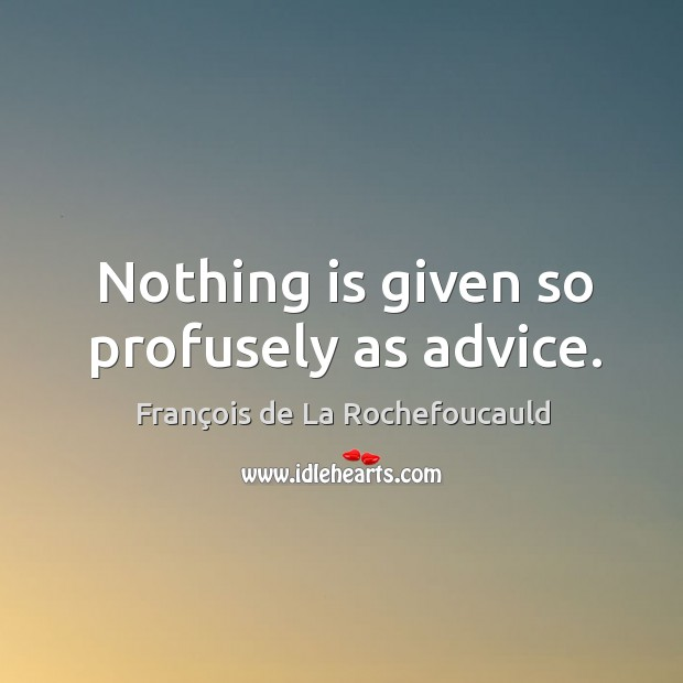 Nothing is given so profusely as advice. Image