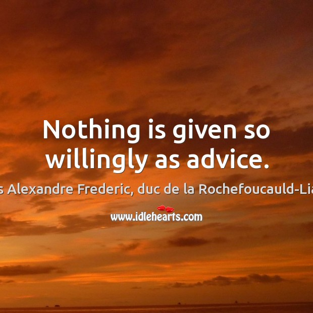 Nothing is given so willingly as advice. Image