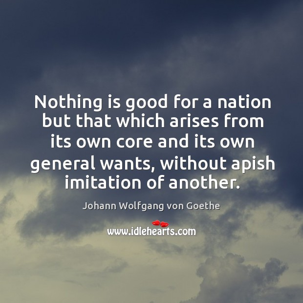Image, Nothing is good for a nation but that which arises from its