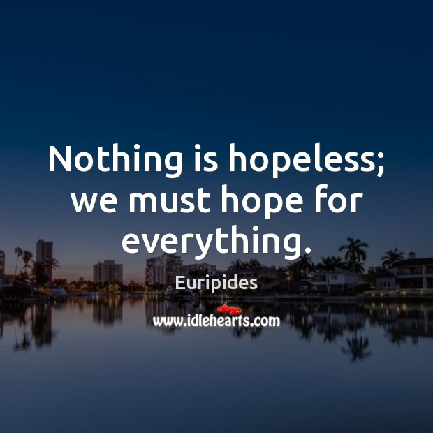 Nothing is hopeless; we must hope for everything. Image