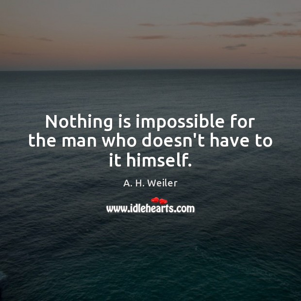 Image, Nothing is impossible for the man who doesn't have to it himself.