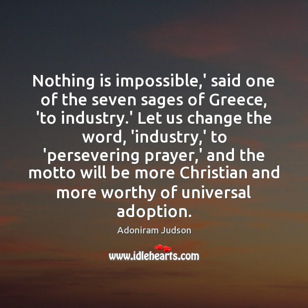 Image, Nothing is impossible,' said one of the seven sages of Greece,