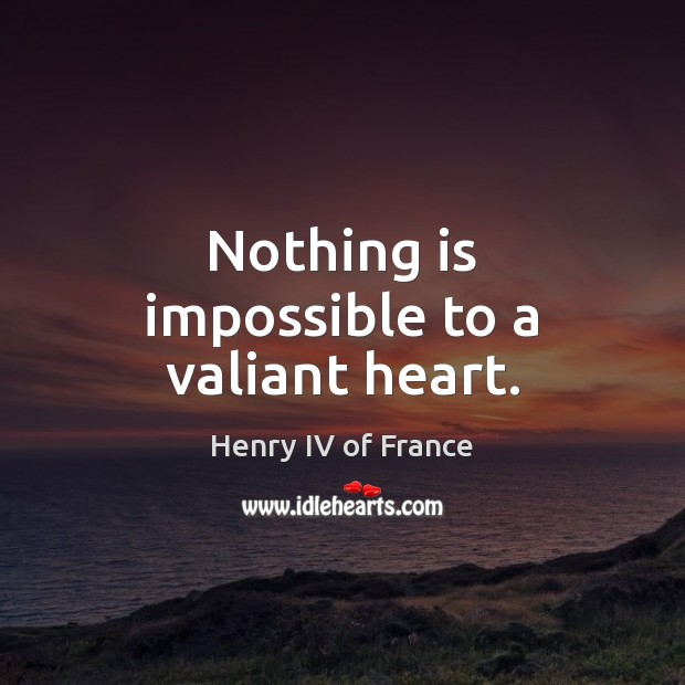 Nothing is impossible to a valiant heart. Image
