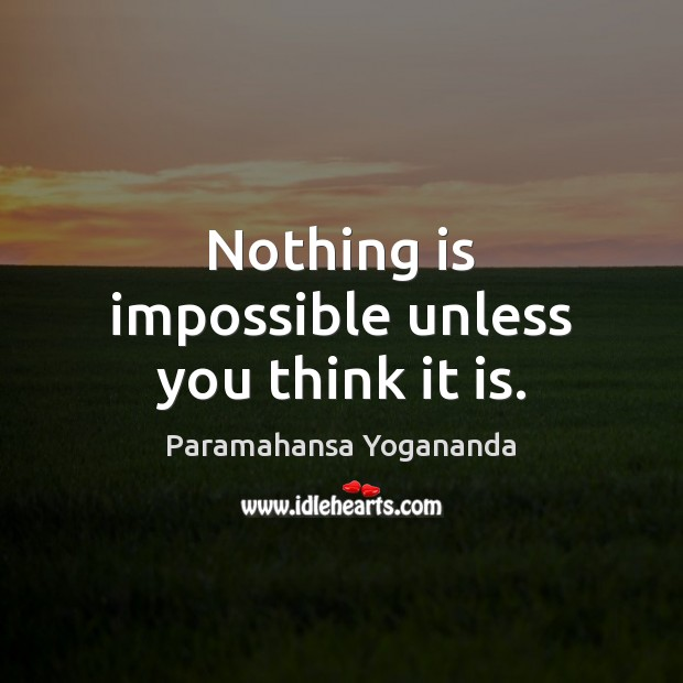 Nothing is impossible unless you think it is. Paramahansa Yogananda Picture Quote