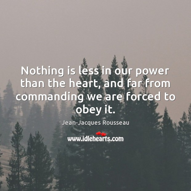 Nothing is less in our power than the heart, and far from Image