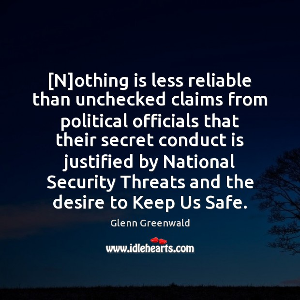 [N]othing is less reliable than unchecked claims from political officials that Glenn Greenwald Picture Quote