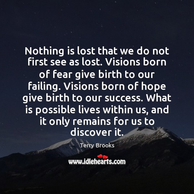 Image, Nothing is lost that we do not first see as lost. Visions