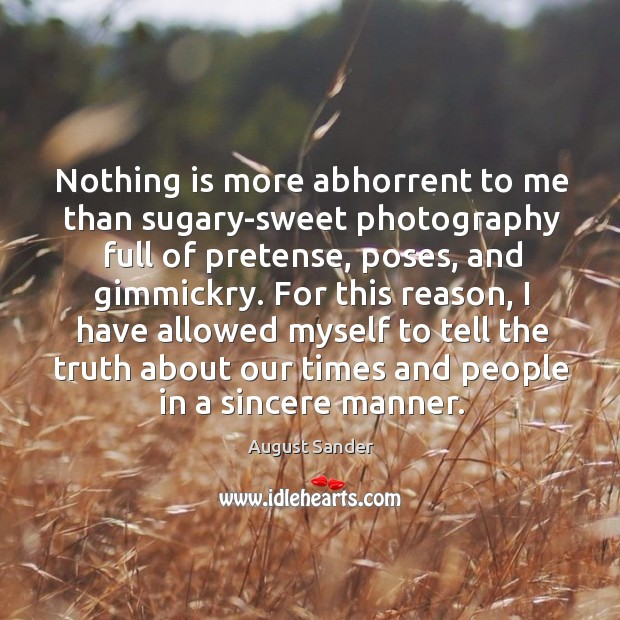 Image, Nothing is more abhorrent to me than sugary-sweet photography full of pretense,