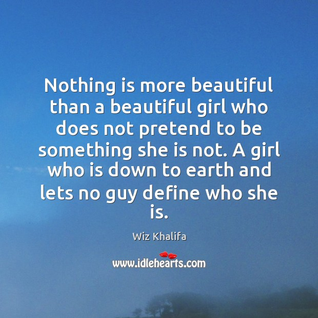 Nothing is more beautiful than a beautiful girl who does not pretend Wiz Khalifa Picture Quote
