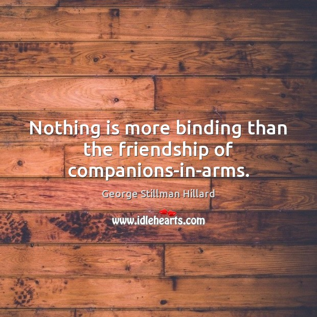 Nothing is more binding than the friendship of companions-in-arms. Image