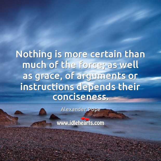 Nothing is more certain than much of the force; as well as Alexander Pope Picture Quote
