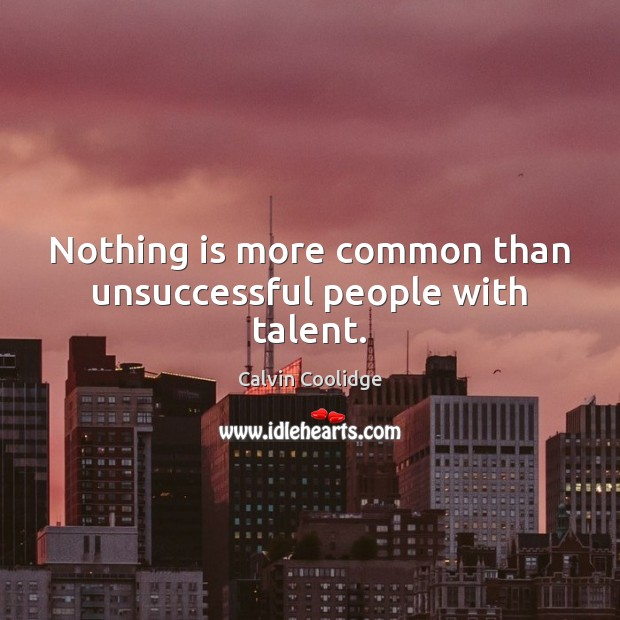 Image, Nothing is more common than unsuccessful people with talent.