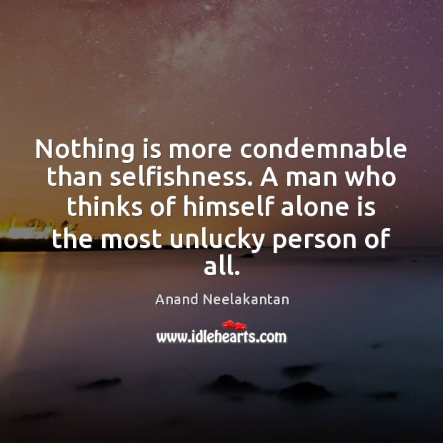 Image, Nothing is more condemnable than selfishness. A man who thinks of himself