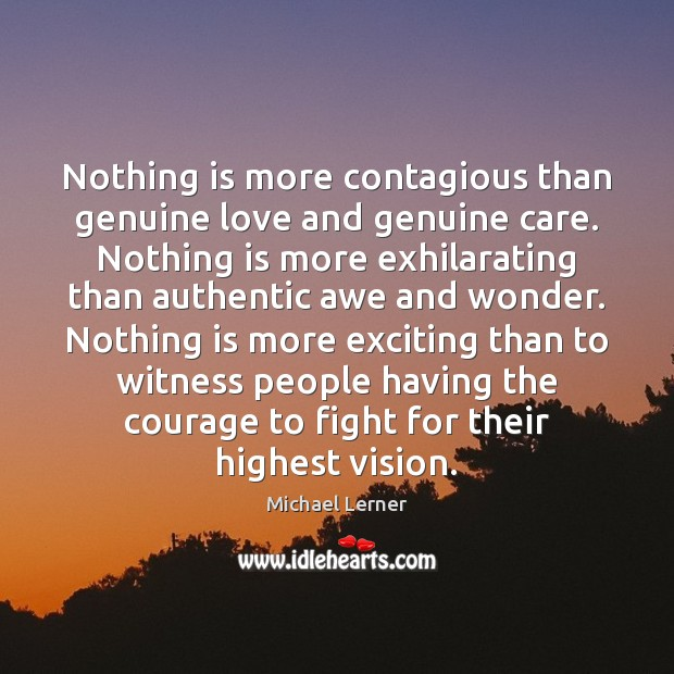 Nothing is more contagious than genuine love and genuine care. Nothing is Image