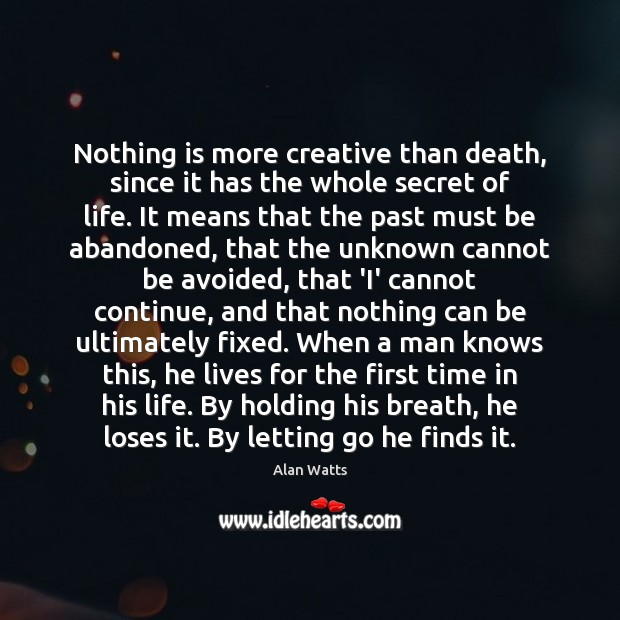 Nothing is more creative than death, since it has the whole secret Image