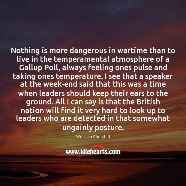 Nothing is more dangerous in wartime than to live in the temperamental Image