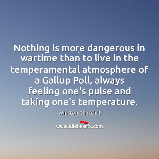 Image, Nothing is more dangerous in wartime than to live in the temperamental