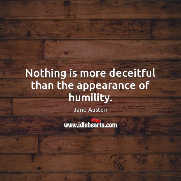 Image, Nothing is more deceitful than the appearance of humility.