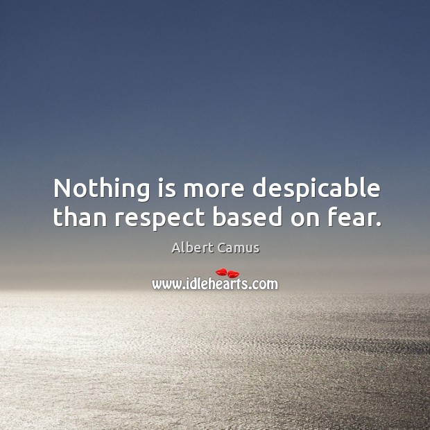 Image, Nothing is more despicable than respect based on fear.