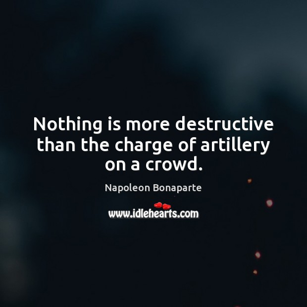 Nothing is more destructive than the charge of artillery on a crowd. Image