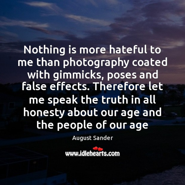 Nothing is more hateful to me than photography coated with gimmicks, poses Image
