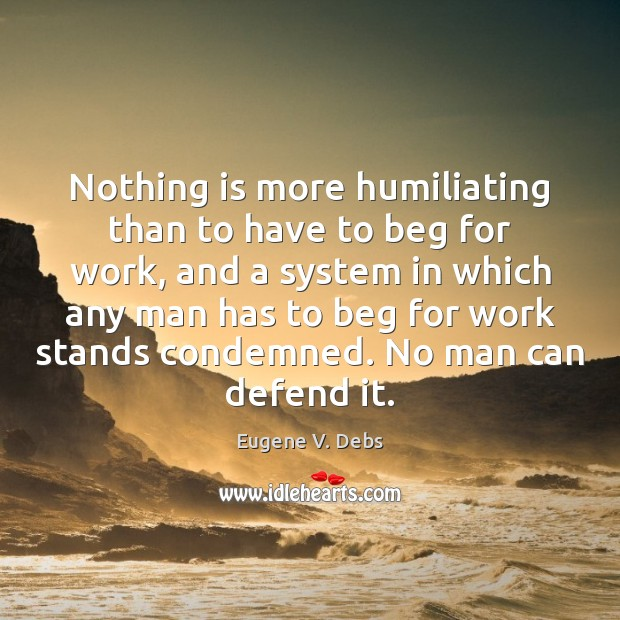 Nothing is more humiliating than to have to beg for work, and Image