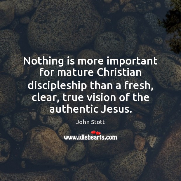 Image, Nothing is more important for mature Christian discipleship than a fresh, clear,