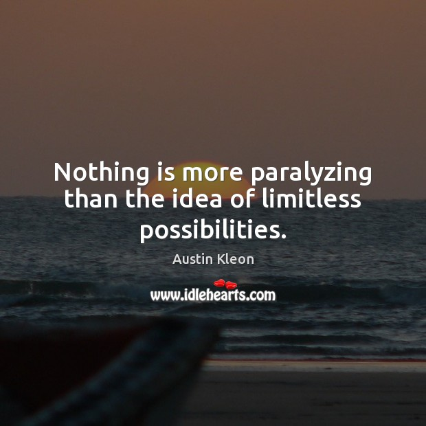 Image, Nothing is more paralyzing than the idea of limitless possibilities.