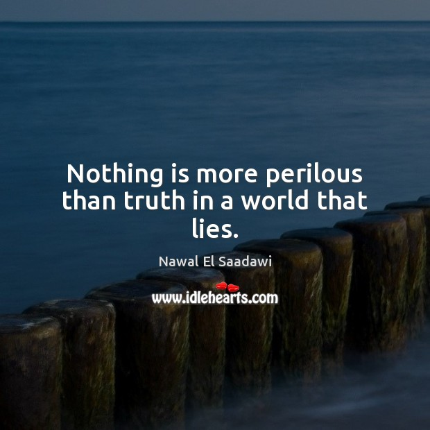 Nothing is more perilous than truth in a world that lies. Image