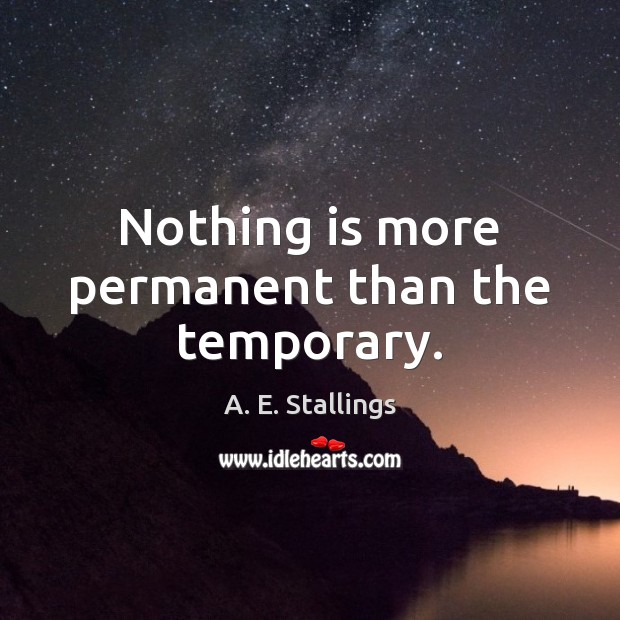 Image, Nothing is more permanent than the temporary.