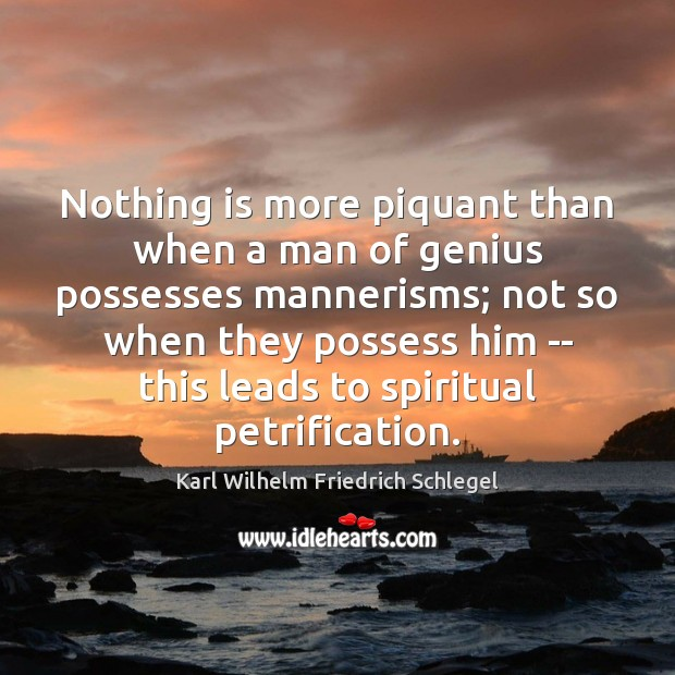 Nothing is more piquant than when a man of genius possesses mannerisms; Image