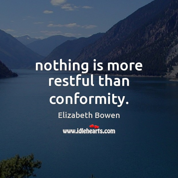 Nothing is more restful than conformity. Elizabeth Bowen Picture Quote