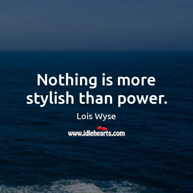 Nothing is more stylish than power. Image