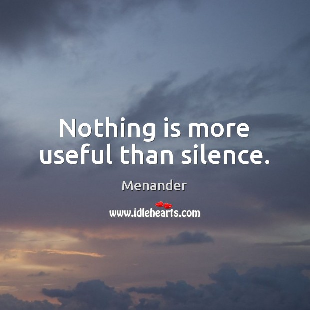 Nothing is more useful than silence. Menander Picture Quote