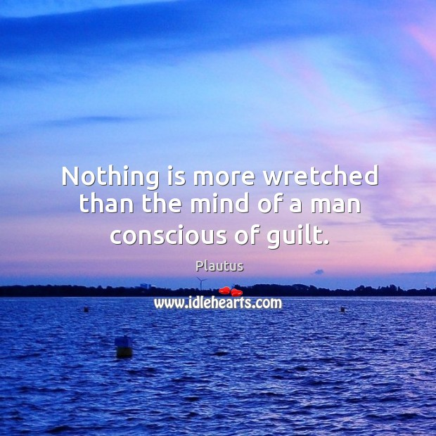 Image, Nothing is more wretched than the mind of a man conscious of guilt.