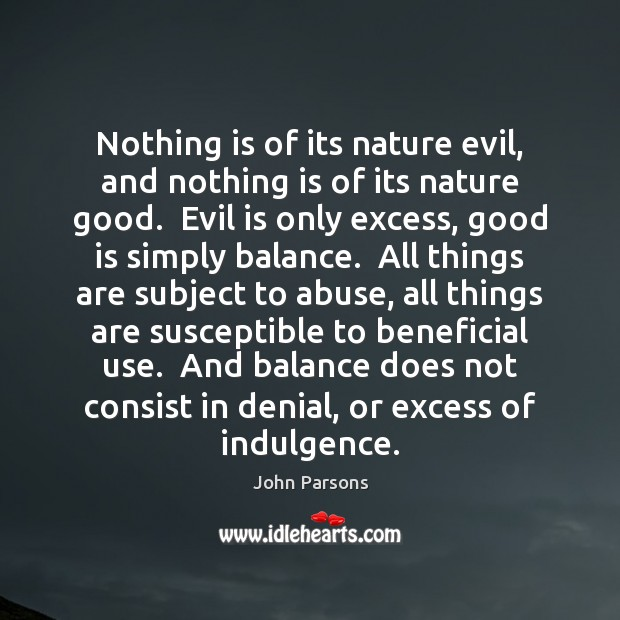 Nothing is of its nature evil, and nothing is of its nature Image