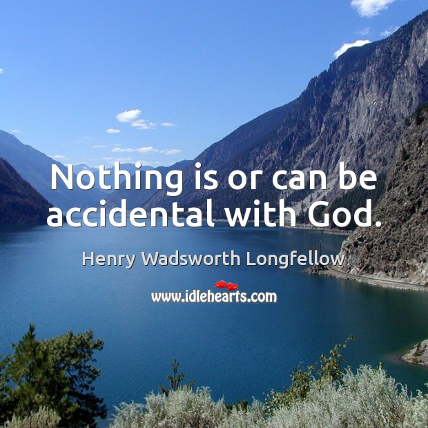 Nothing is or can be accidental with God. Henry Wadsworth Longfellow Picture Quote
