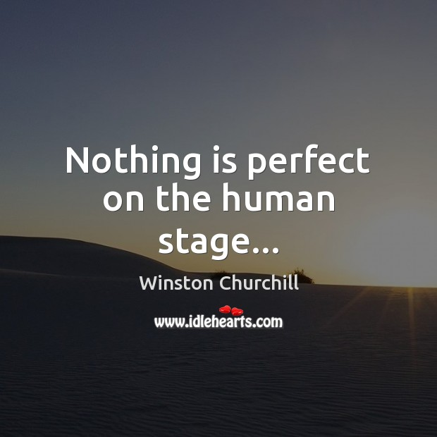 Nothing is perfect on the human stage… Image