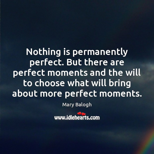 Nothing is permanently perfect. But there are perfect moments and the will Image