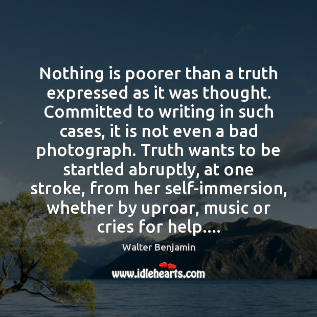 Nothing is poorer than a truth expressed as it was thought. Committed Image