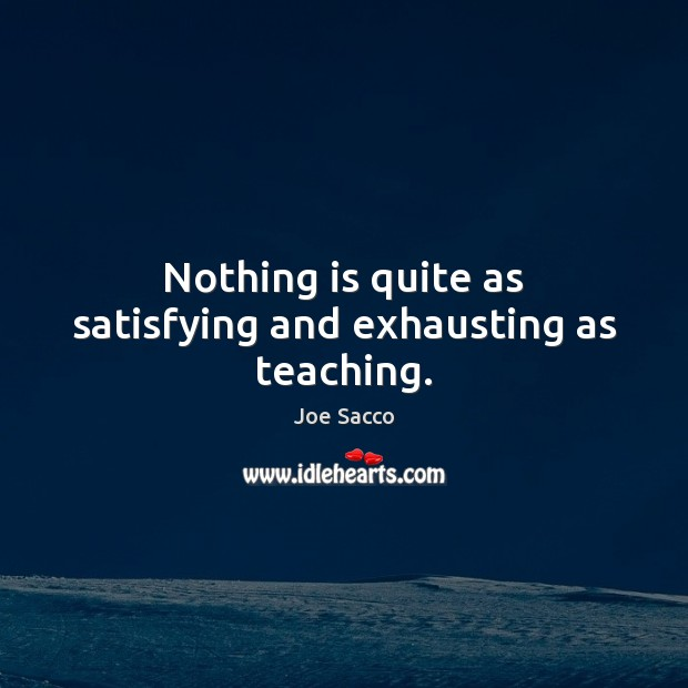Nothing is quite as satisfying and exhausting as teaching. Image
