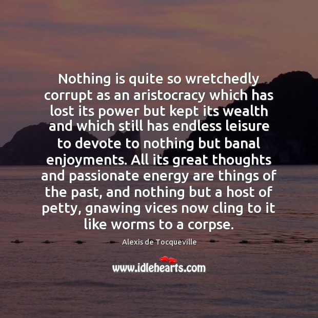 Nothing is quite so wretchedly corrupt as an aristocracy which has lost Image