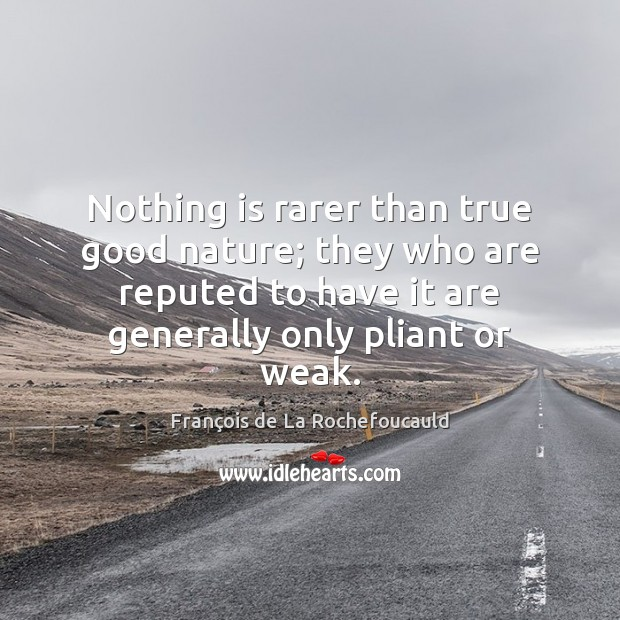 Image, Nothing is rarer than true good nature; they who are reputed to