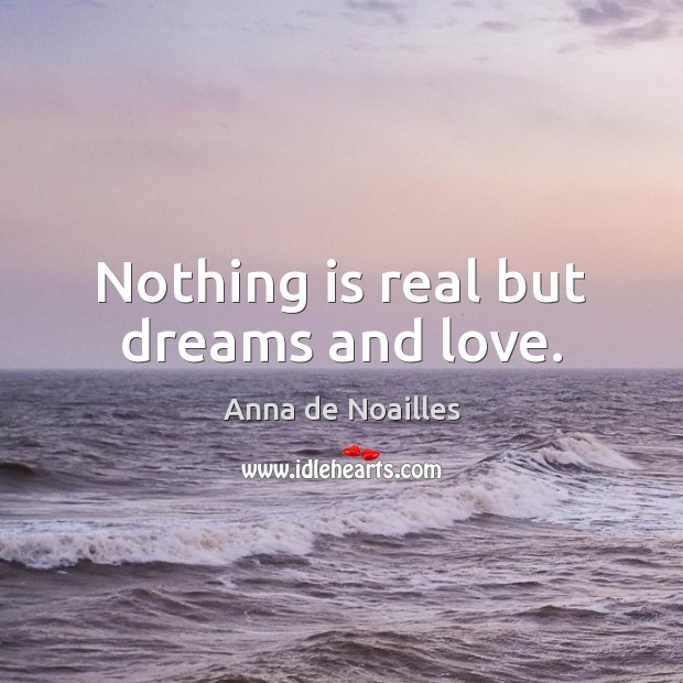 Image, Nothing is real but dreams and love.