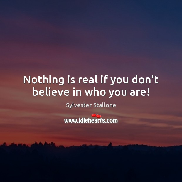 Nothing is real if you don't believe in who you are! Image