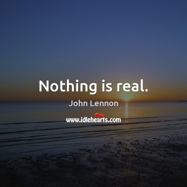 Nothing is real. Image