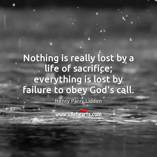 Nothing is really lost by a life of sacrifice; everything is lost Image