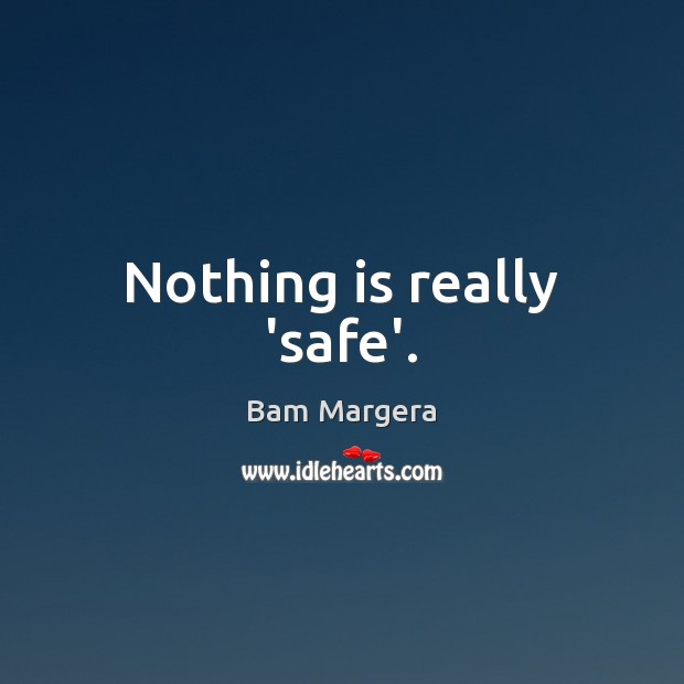 Nothing is really 'safe'. Image