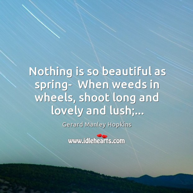 Image, Nothing is so beautiful as spring-  When weeds in wheels, shoot long