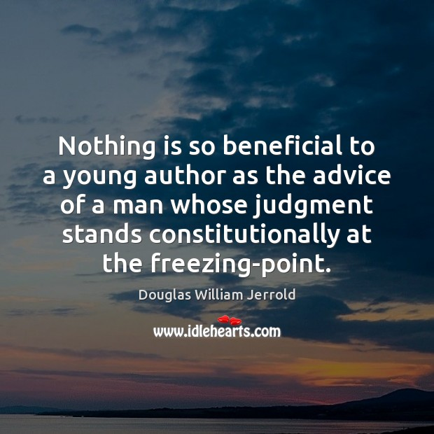 Douglas William Jerrold Picture Quote image saying: Nothing is so beneficial to a young author as the advice of